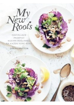 My New Roots Inspirujące przepisy kuchni roślinnej na każdą porę roku