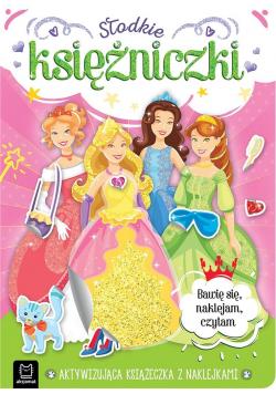 Słodkie księżniczki. Aktywizująca książeczka