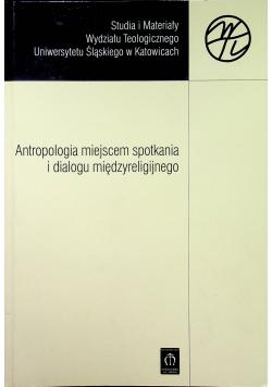 Antropologia miejscem spotkania i dialogu międzyreligijnego