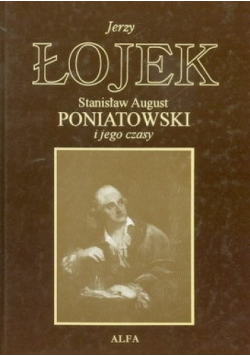 Stanisław August Poniatowski i jego czasy