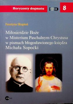 Miłosierdzie Boże w Misterium Pascchalnym Chrystusa w pismach błogosławionego Księdza Michała Sopoćki