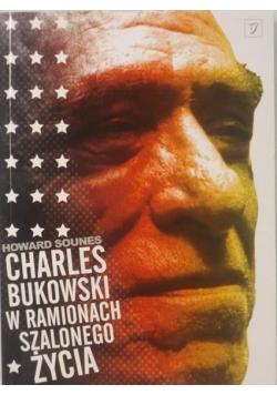 Charles Bukowski w ramionach szalonego życia
