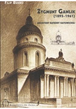 Zygmunt Gawlik Architekt Katedry Katowickiej