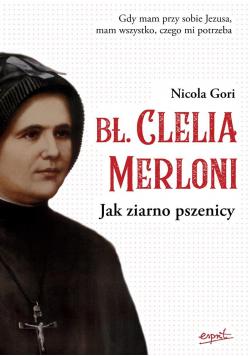 Bł. Clelia Merloni. Jak ziarno pszenicy