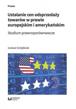 Ustalanie cen odsprzedaży towarów w prawie europejskim i amerykańskim
