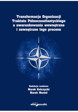 Transformacja Organizacji Traktatu Północnoatlantyckiego a uwarunkowania wewnętrzne i zewnętrzne tego procesu
