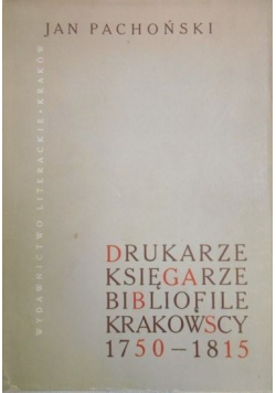 Drukarze księgarze bibliofile krakowscy 1750 1815