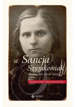 Bł Sancja Szymkowiak Postanowiła zostać świętą