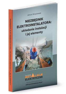 Niezbędnik elektroinstalatora układanie instalacji i jej elementy