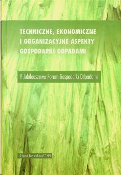 Techniczne ekonomiczne i organizacyjne aspekty gospodarki odpadami
