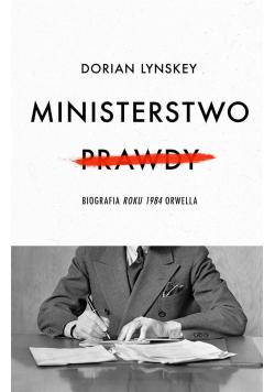 Ministerstwo Prawdy. Biografia Roku 1984 Orwella