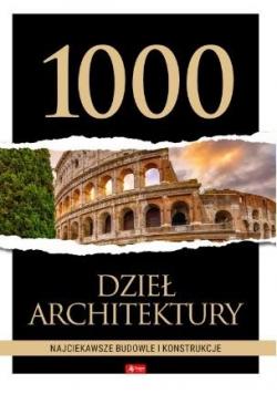 1000 dzieł architektury. Najciekawsze budowle