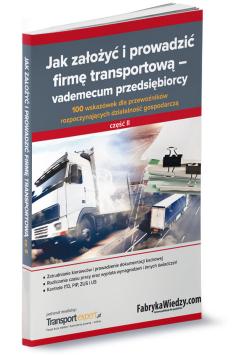 Jak założyć i prowadzić firmę transportową - vademecum przedsiębiorcy