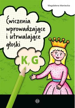 Ćwiczenia wprowadzające i utrwalające głoski K, G