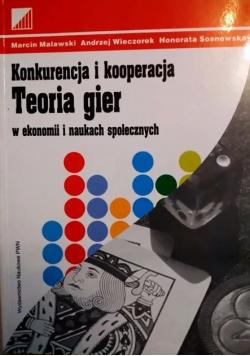 Konkurencja i kooperacja Teoria gier w ekonomii i naukach społecznych