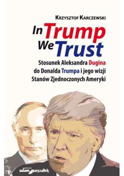 In Trump We Trust. Stosunek Aleksandra Dugina...