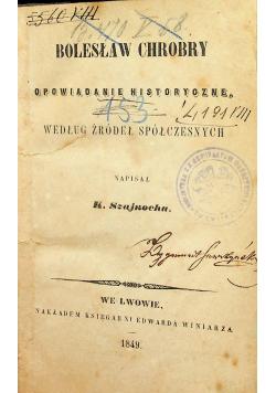 Bolesław Chrobry Opowiadanie historyczne według źródeł spółczesnych 1849 r.