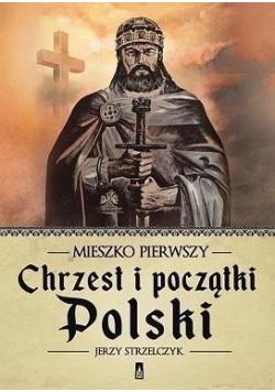Mieszko Pierwszy Chrzest i początki Polski