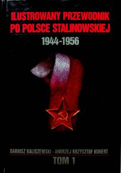 Ilustrowany przewodnik po Polsce stalinowskiej  1944 1956 Tom I