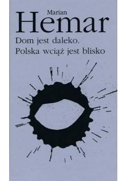 Dom jest daleko Polska wciąż jest  blisko