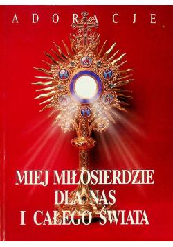 Miej miłosierdzie dla nas i całego świata Adoracje