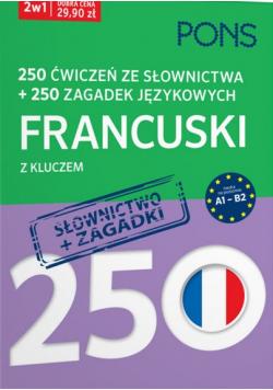 250 ćwiczeń ze słownictwa plus 250 zagadek językowych francuski z kluczem