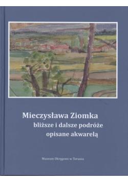 Mieczysława Ziomka bliższe i dalsze podróże opisane akwarelą