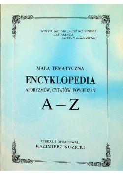 Mała tematyczna encyklopedia aforyzmów cytatów powiedzeń A Z