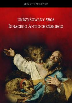 Ukrzyżowany Eros Ignacego Atiocheńskiego