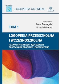 Logopedia przedszkolna i wczesnoszkolna T.1