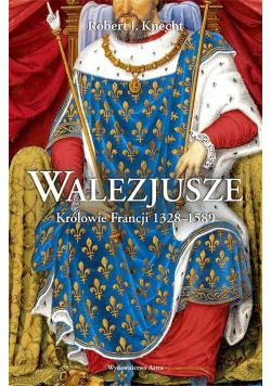 Walezjusze. Królowie Francji 1328-1589 BR