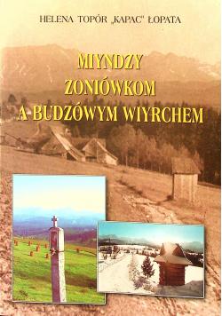 Miyndzy Zoniówkom a Budzówym Wiyrchem plus autograf Łopaty