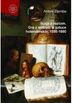 Iluzja a realizm Gra z widzem w sztuce holenderskiej 1580 1660