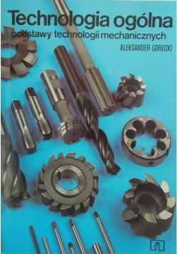 Technologia ogólna Podstawy technologii mechanicznych