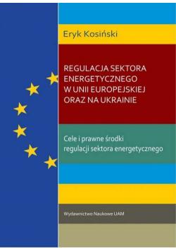 Regulacja sektora energetycznego w Unii Europejskiej oraz na Ukrainie.
