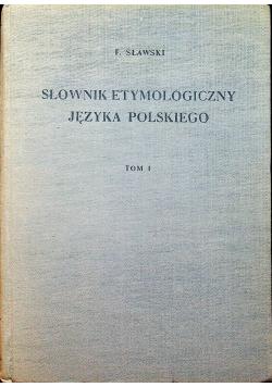Słownik etymologiczny języka polskiego Tom I