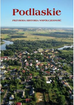 Podlaskie Przyroda, historia, współczesność.