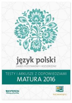 Matura 2016 J. polski. Testy i Arkusze ZPiR OPERON