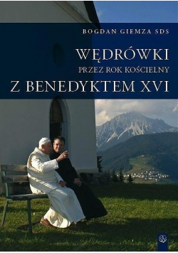 Wędrówki przez Rok Kościelny z Benedyktem XVI