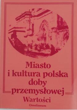 Miasto i kultura polska doby przemysłowej wartości