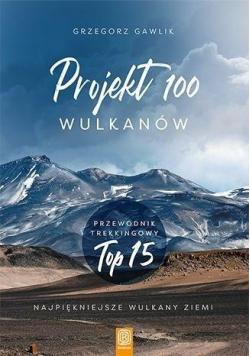 Projekt 100 wulkanów. Przewodnik trekkingowy TOP..
