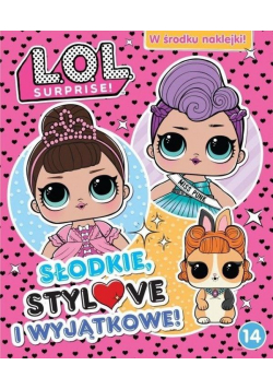 L.O.L. Surprise! 14 Słodkie, stylove i wyjątkowe!