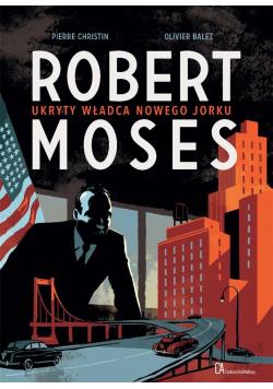 Robert Moses. Ukryty władca Nowego Jorku