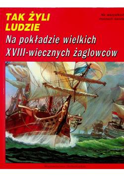 Tak Żyli Ludzie Na pokładzie wielkich XVIII wiecznych żaglowców