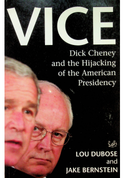 Vice Dick Cheney and the Hijacking of the American Presidency