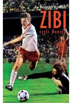 Zibi czyli Boniek Biografia Zbigniewa Bońka