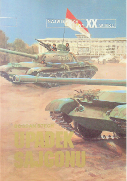 Największe bitwy XX wieku Upadek Sajgonu Tom 14