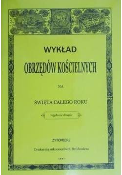 Wykład obrzędów kościelnych na święta całego roku  reprint z 1887 r