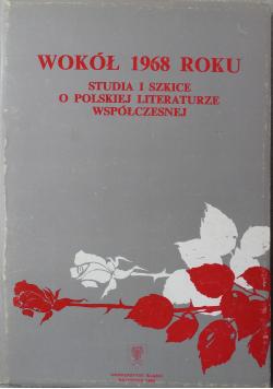 Wokół 1968 roku Studia i szkice o polskiej literaturze współczesnej
