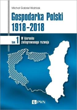 Gospodarka Polski 1918-2018 tom 1